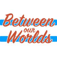 @BetweenOurWorlds